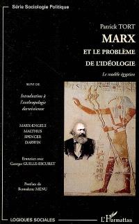 Marx et le problème de l'idéologie : le modèle égyptien; Suivi de Introduction à l'anthropologie darwinienne : Marx, Malthus, Spencer, Darwin : entretien avec Georges Guille-Escuret