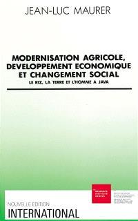 Modernisation agricole, développement économique et changement social : le riz, la terre et l'homme à Java