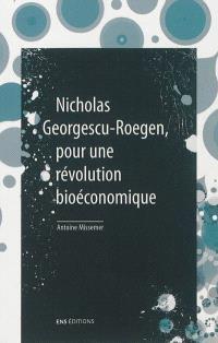 Nicholas Georgescu-Roegen, pour une révolution bioéconomique. Suivi de De la science économique à la bioéconomie