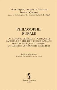 Philosophie rurale ou Economie générale et politique de l'agriculture, réduite à l'ordre immuable des loix physiques et morales, qui assurent la prospérité des empires