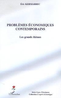 Problèmes économiques contemporains : les grands thèmes