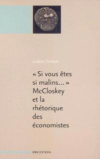 Si vous êtes si malins... : McCloskey et la rhétorique des sciences économiques. Suivi de La rhétorique des sciences économiques