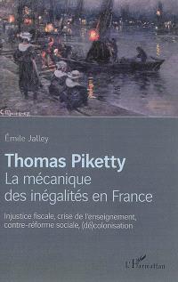 Thomas Piketty, la mécanique des inégalités en France : injustice fiscale, crise de l'enseignement, contre-réforme sociale, (dé)colonisation