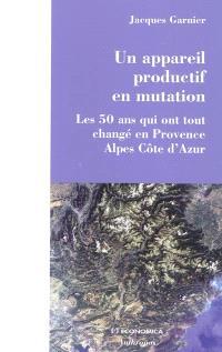 Un appareil productif en mutation : les 50 ans qui ont tout changé en Provence-Alpes-Côte d'Azur