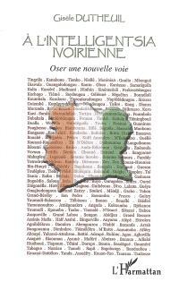 A l'intelligentsia ivoirienne : oser une nouvelle voie