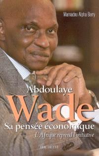 Abdoulaye Wade, sa pensée économique : l'Afrique reprend l'initiative