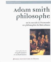 Adam Smith philosophe : de la morale à l'économie ou Philosophie du libéralisme