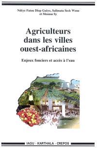 Agriculteurs dans les villes ouest-africaines : enjeux fonciers et accès à l'eau