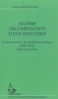 Algérie, décomposition d'une industrie : la restructuration des entreprises publiques (1980-2000) : l'Etat en question