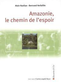 Amazonie : le chemin de l'espoir