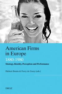 American firms in Europe : strategy, identity, perception and performance : 1880-1980
