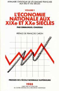 Annuaire statistique de l'économie française aux XIXe et XXe siècles. Volume 1, L'économie nationale aux XIXe et XXe siècles