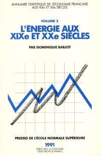 Annuaire statistique de l'économie française aux XIXe et XXe siècles. Volume 2, L'énergie aux XIXe et XXe siècles