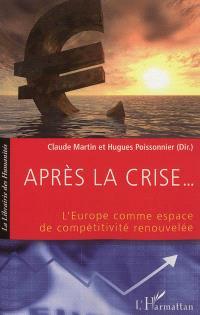 Après la crise... : l'Europe comme espace de compétitivité renouvelée