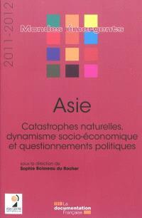 Asie 2011-2012 : catastrophes naturelles, dynamisme socio-économique et questionnements politiques