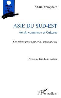 Asie du Sud-Est : art du commerce et cultures : les enjeux pour gagner à l'international