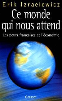 Ce monde qui nous attend : les peurs françaises et l'économie
