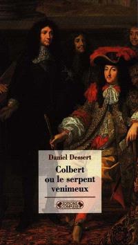 Colbert ou Le serpent venimeux. Suivi de Mémoire sur les affaires de finance de France pour servir à l'histoire