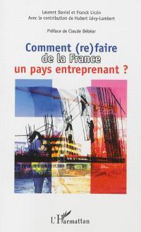 Comment (re)faire de la France un pays entreprenant ? : pour un nouveau modèle économique français