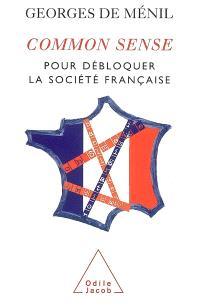 Common sense : pour débloquer la société française