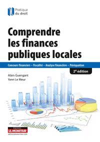 Comprendre les finances publiques locales : concours financiers, fiscalité, analyse financière, péréquation
