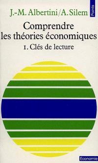 Comprendre les théories économiques. Volume 1, Clés de lecture