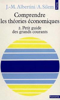 Comprendre les théories économiques. Volume 2, Petit guide de grands courants