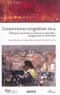 Conjonctures congolaises 2014 : politiques, territoires et ressources naturelles : changements et continuités