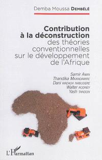 Contribution à la déconstruction des théories conventionnelles sur le développement de l'Afrique : Samir Amin, Thandika Mkandawire, Dani Wadada Nabudere, Walter Rodney, Yash Tandon