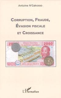 Corruption, fraude, évasion fiscale et croissance