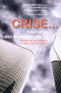 Crise... : naufrage des économistes ? : enquête sur une discipline en plein questionnement