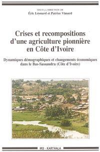 Crises et recompositions d'une agriculture pionnière en Côte d'Ivoire : dynamiques démographiques et changements économiques dans le Bas-Sassandra (Côte d'Ivoire)