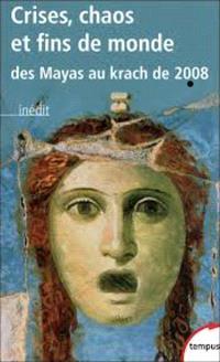 Crises, chaos et fins de monde : des Mayas au krach de 2008