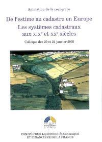 De l'estime au cadastre en Europe. Volume 3, Les systèmes cadastraux aux XIXe et XXe siècles : colloque des 20 et 21 janvier 2005