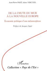 De la chute du mur à la nouvelle Europe : économie politique d'une métamorphose