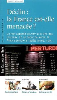 Déclin : la France est-elle menacée ? : le mot apparaît souvent à la Une des journaux, en ce début de siècle la France semble en petite forme, mais...