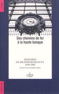 Des chemins de fer à la haute banque : mémoires de sir Edward Blount : 1830-1900