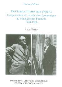 Des francs-tireurs aux experts : l'organisation de la prévision économique au ministère des Finances, 1948-1968
