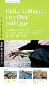 Dette publique : un débat politique : l'endettement de la France a atteint un niveau record qui va peser sur les choix politiques...