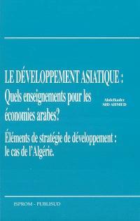 Développement asiatique : quels enseignements pour les économies arabes ? : éléments de stratégie de développement : le cas de l'Algérie
