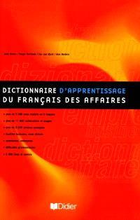 Dictionnaire d'apprentissage du français des affaires : dictionnaire de compréhension et de production de la langue des affaires
