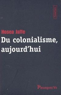 Du colonialisme, aujourd'hui