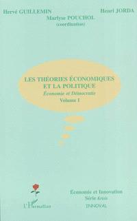 Economie et démocratie. Volume 1, Les théories économiques et la politique