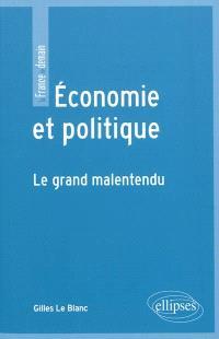 Economie et politique : le grand malentendu