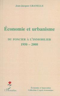 Economie et urbanisme : du foncier à l'immobilier, 1950-2008