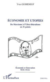 Economie et utopies : du marxisme à l'ultra-libéralisme en 31 points
