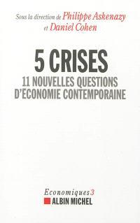 Economiques. Volume 3, 5 crises : 11 nouvelles questions d'économie contemporaine