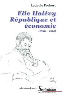 Elie Halévy : République et économie (1896-1914)
