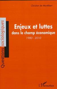 Enjeux et luttes dans le champ économique, 1980-2010