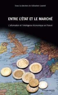 Entre l'Etat et le marché : l'information et l'intelligence économique en France (XVIIIe-XXe siècle)